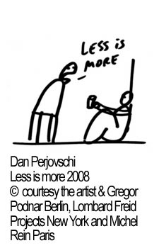 Dan Perjovschi Less is more 2008  © courtesy the artist & Gregor Podnar Berlin, Lombard Freid Projects New York and Michel Rein Paris